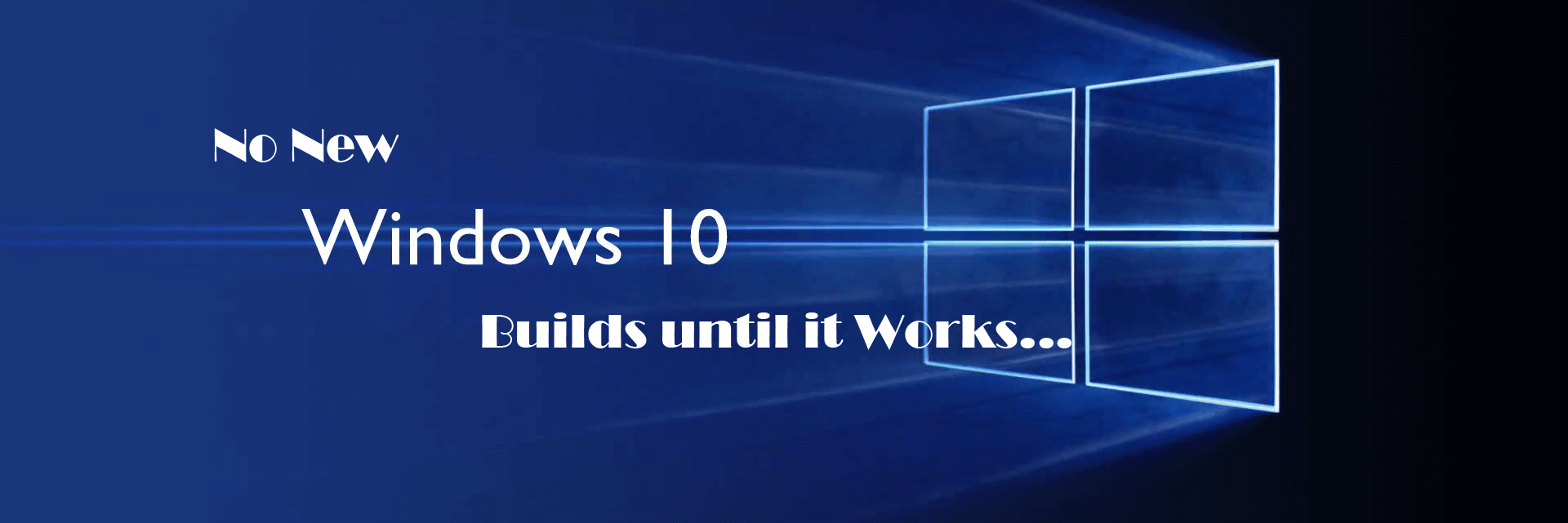 No New Windows 10 Builds until it Works...